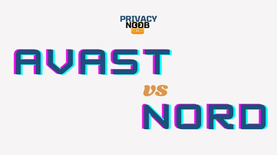 Avast VPN vs NordVPN: Which Is the Superior Service in 2020?